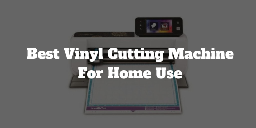 Best Vinyl Cutting Machine For Home Use