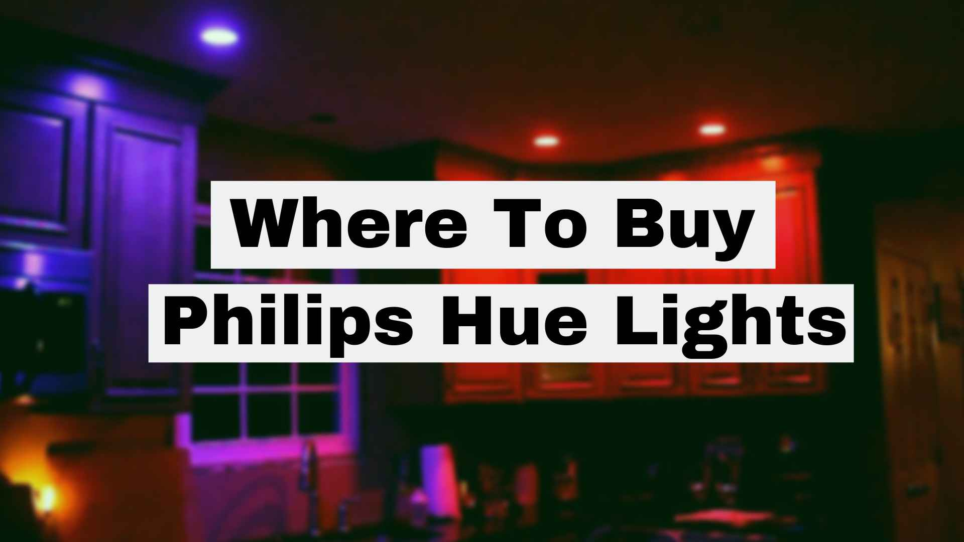Where To Buy Philips Hue Lights: Deals & Discounts