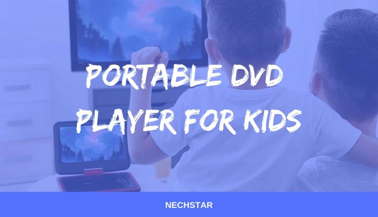 Best Portable DVD Player For Kids To Buy In 2019