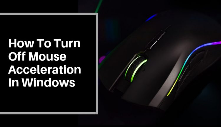How To Turn Off Mouse Acceleration In Windows 7, 8 and 10