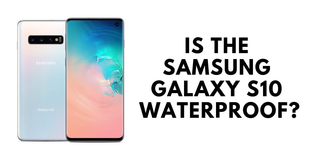 Is Samsung S10, S10e and S10 Plus waterproof